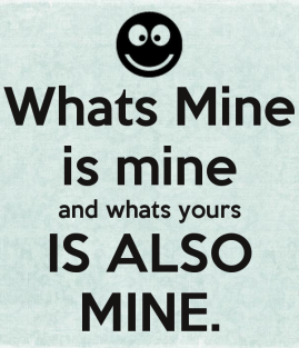 whats-mine-is-mine-and-whats-yours-is-also-mine